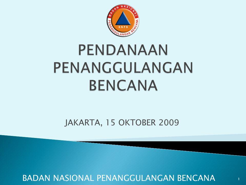 JAKARTA, 15 OKTOBER 2009 BADAN NASIONAL PENANGGULANGAN BENCANA 1