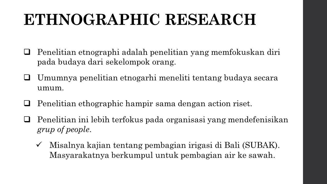 ETHNOGRAPHIC RESEARCH  Penelitian etnographi adalah penelitian yang memfokuskan diri pada budaya dari sekelompok orang.  Umumnya penelitian etnogarh