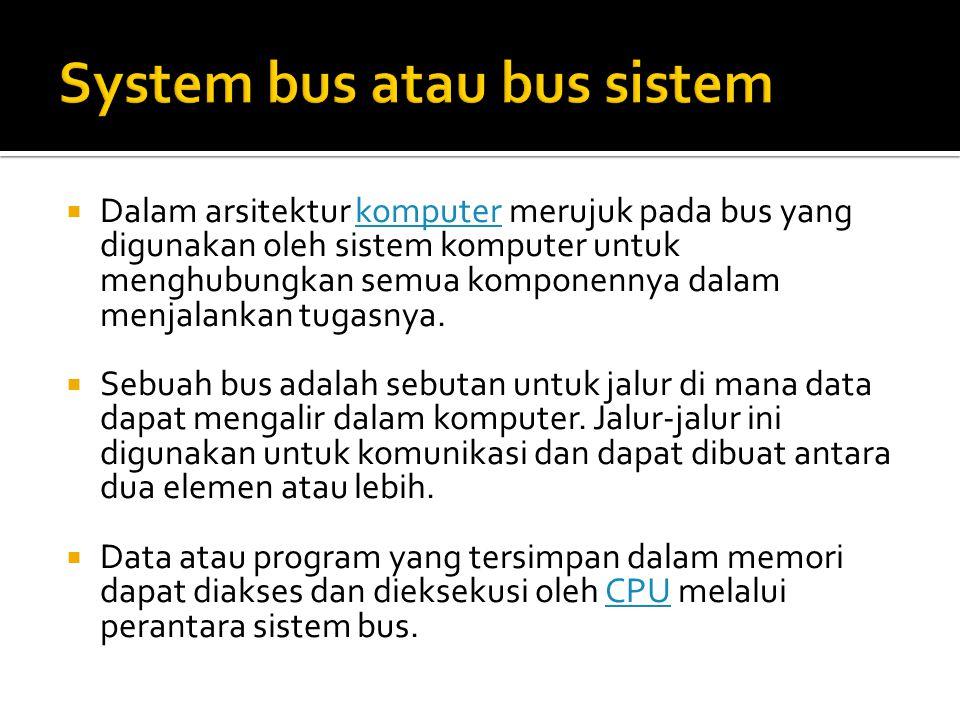  Dalam arsitektur komputer merujuk pada bus yang digunakan oleh sistem komputer untuk menghubungkan semua komponennya dalam menjalankan tugasnya.komp