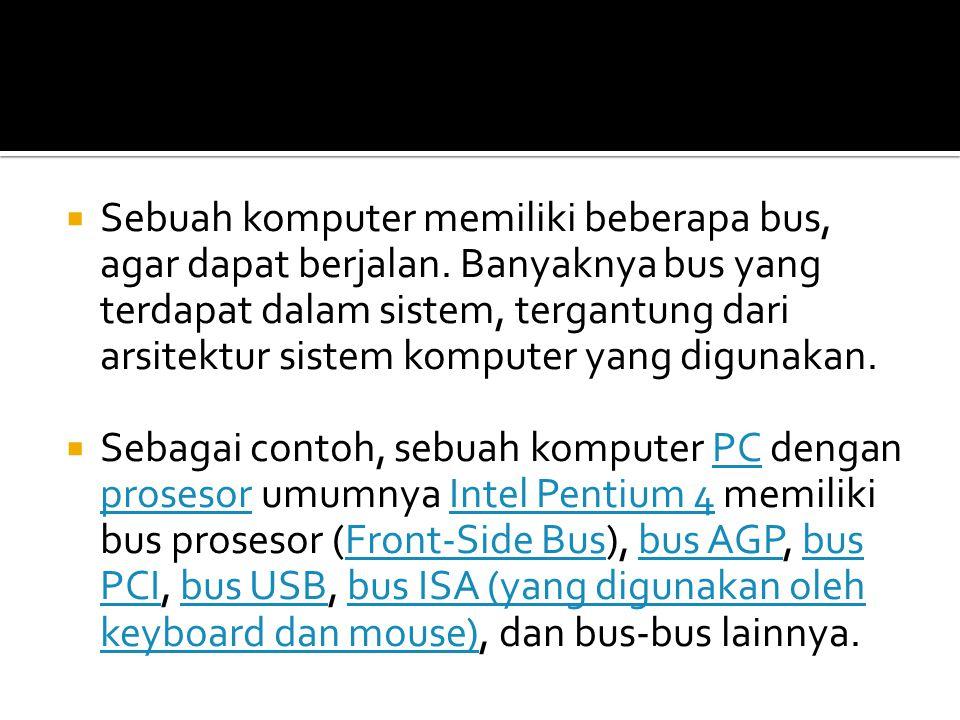  Sebuah komputer memiliki beberapa bus, agar dapat berjalan. Banyaknya bus yang terdapat dalam sistem, tergantung dari arsitektur sistem komputer yan
