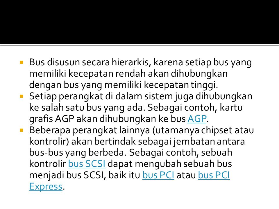  Berdasar jenis busnya, bus dapat dibedakan menjadi bus yang khusus menyalurkan data tertentu, contohnya paket data saja, atau alamat saja, jenis ini disebut dedicated bus.dedicated bus  Namun apabila bus yang dilalui informasi yang berbeda baik data, alamat, dan sinyal kontrol dengan metode multipleks data maka bus ini disebut multiplexed bus.