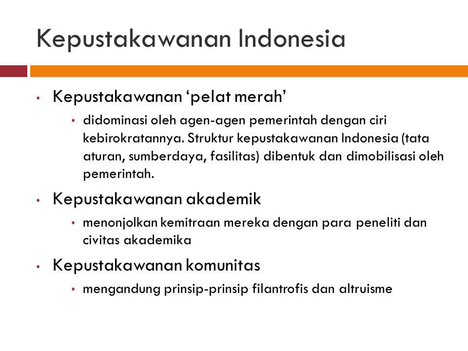 Kepustakawanan Indonesia Kepustakawanan 'pelat merah' didominasi oleh agen-agen pemerintah dengan ciri kebirokratannya. Struktur kepustakawanan Indone