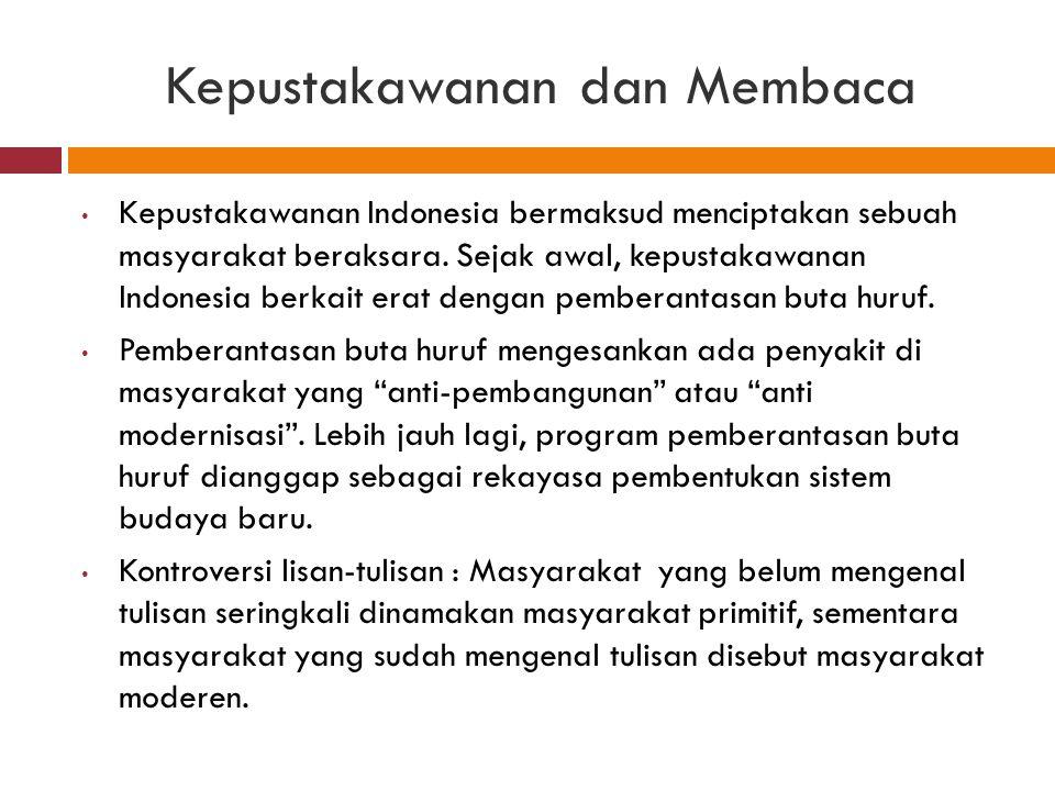 Kepustakawanan dan Membaca Kepustakawanan Indonesia bermaksud menciptakan sebuah masyarakat beraksara. Sejak awal, kepustakawanan Indonesia berkait er