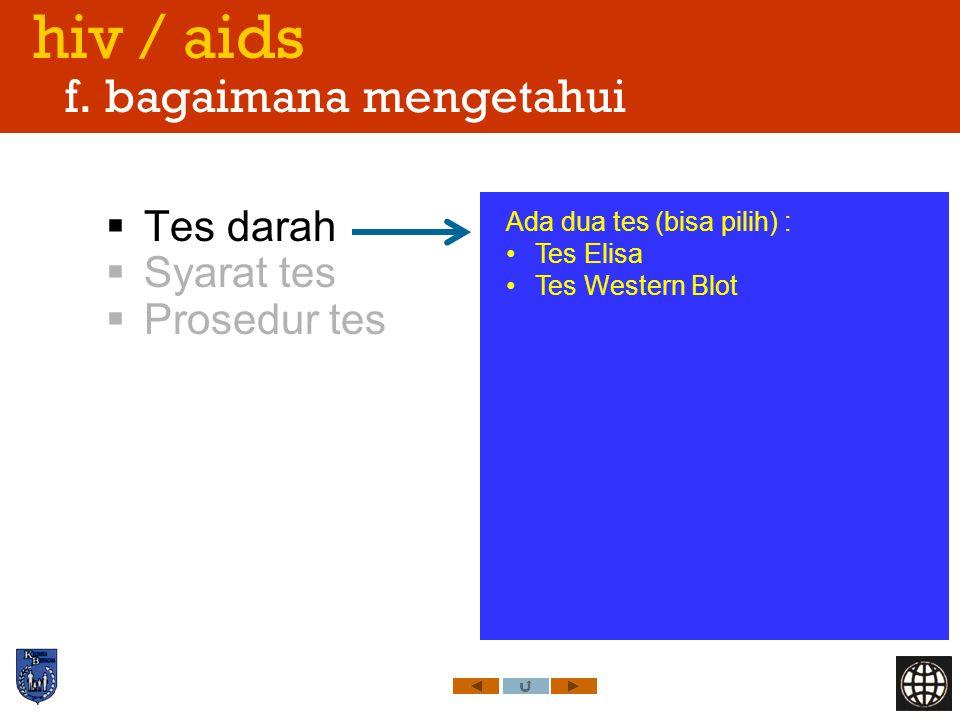 hiv / aids f. bagaimana mengetahui  Tes darah  Syarat tes  Prosedur tes Ada dua tes (bisa pilih) : Tes Elisa Tes Western Blot