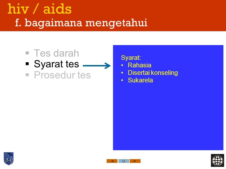 hiv / aids f. bagaimana mengetahui  Tes darah  Syarat tes  Prosedur tes Syarat: Rahasia Disertai konseling Sukarela