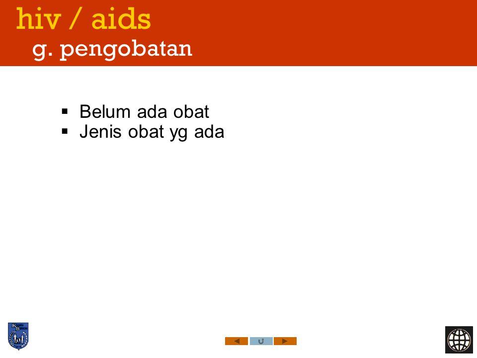 hiv / aids g. pengobatan  Belum ada obat  Jenis obat yg ada