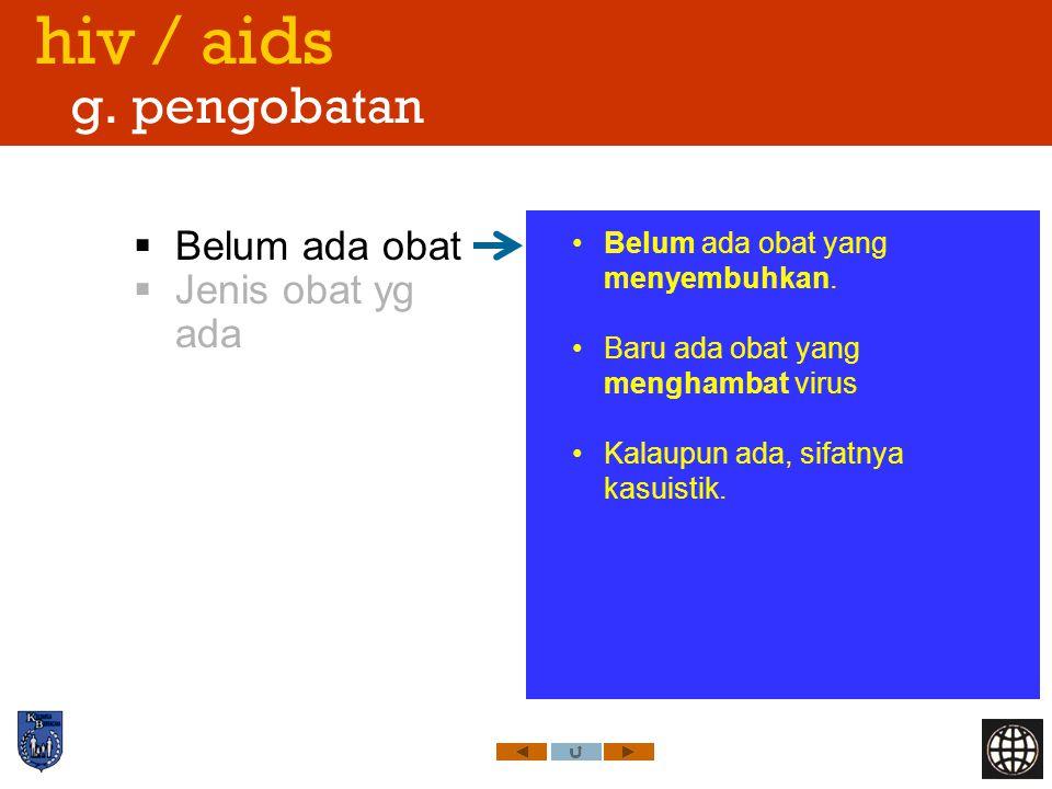 hiv / aids g. pengobatan  Belum ada obat  Jenis obat yg ada Belum ada obat yang menyembuhkan. Baru ada obat yang menghambat virus Kalaupun ada, sifa