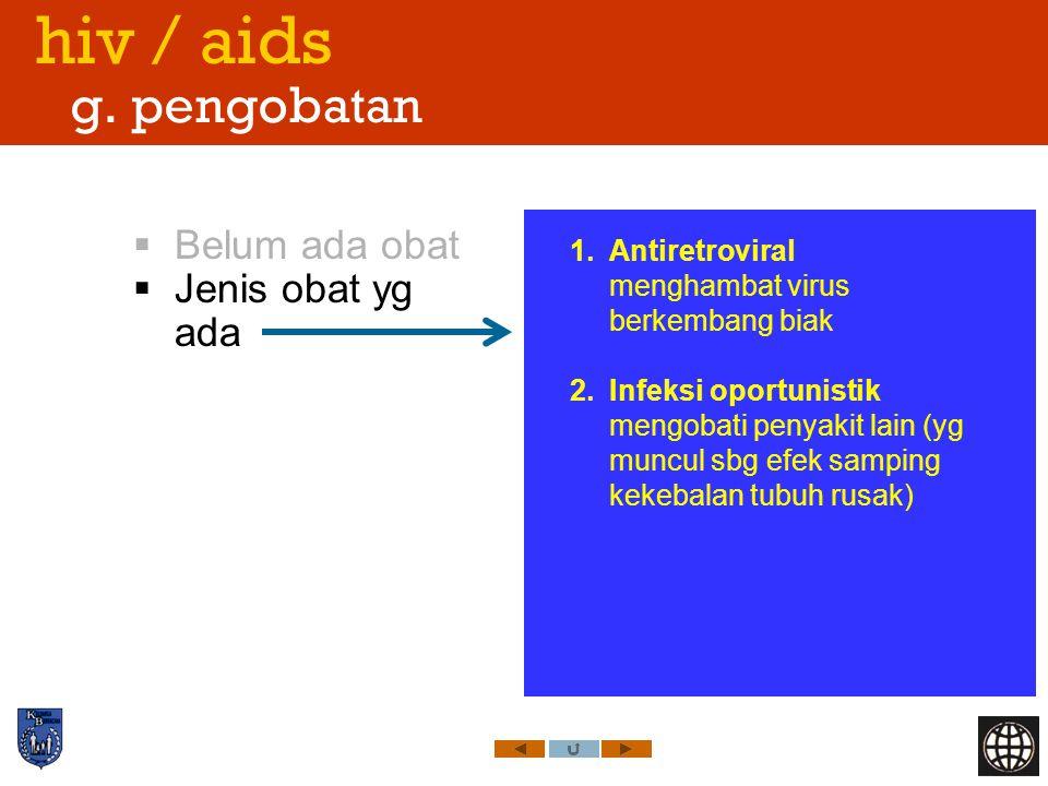 hiv / aids g. pengobatan  Belum ada obat  Jenis obat yg ada 1.Antiretroviral menghambat virus berkembang biak 2.Infeksi oportunistik mengobati penya