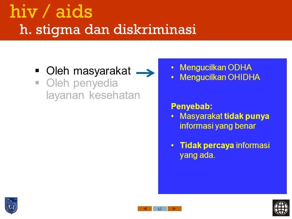 hiv / aids h. stigma dan diskriminasi  Oleh masyarakat  Oleh penyedia layanan kesehatan Mengucilkan ODHA Mengucilkan OHIDHA Penyebab: Masyarakat tid