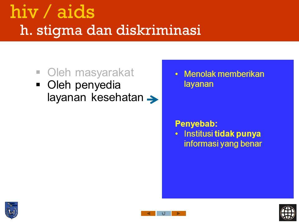 hiv / aids h. stigma dan diskriminasi  Oleh masyarakat  Oleh penyedia layanan kesehatan Menolak memberikan layanan Penyebab: Institusi tidak punya i