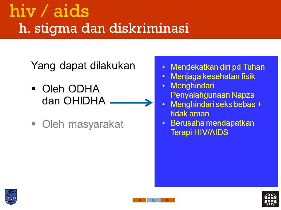 hiv / aids h. stigma dan diskriminasi Yang dapat dilakukan  Oleh ODHA dan OHIDHA  Oleh masyarakat Mendekatkan diri pd Tuhan Menjaga kesehatan fisik