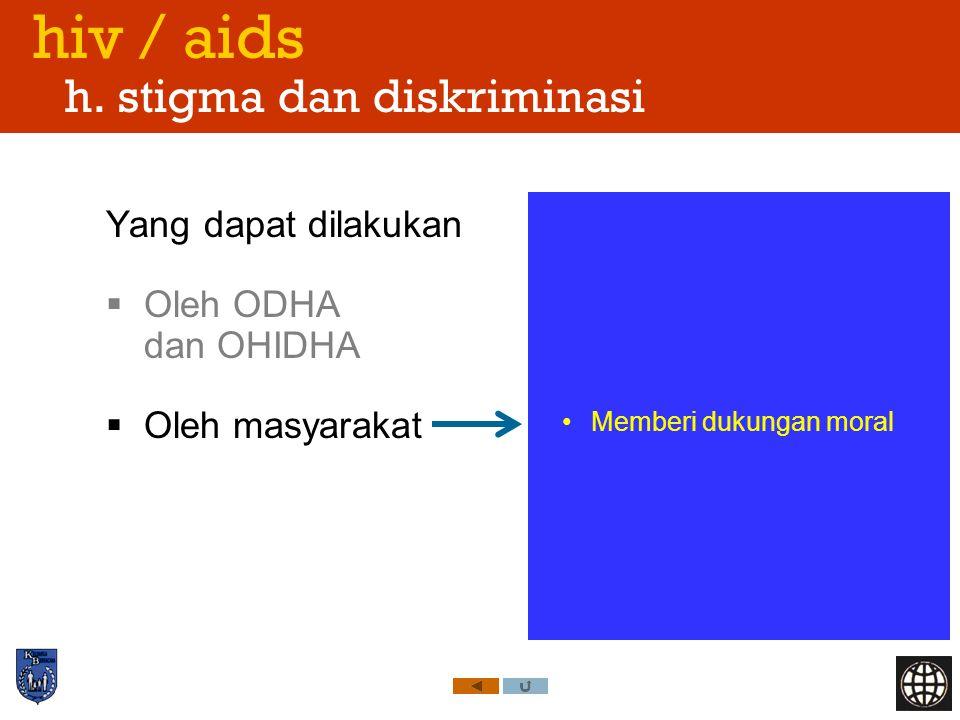 hiv / aids h. stigma dan diskriminasi Yang dapat dilakukan  Oleh ODHA dan OHIDHA  Oleh masyarakat Memberi dukungan moral
