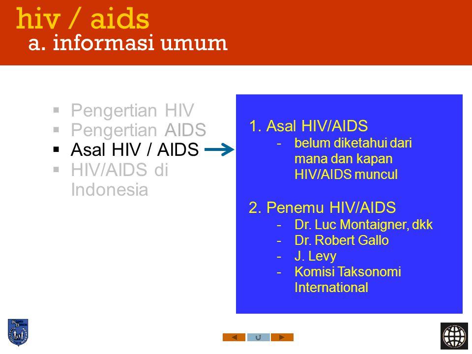 hiv / aids a. informasi umum  Pengertian HIV  Pengertian AIDS  Asal HIV / AIDS  HIV/AIDS di Indonesia 1.Asal HIV/AIDS -belum diketahui dari mana d