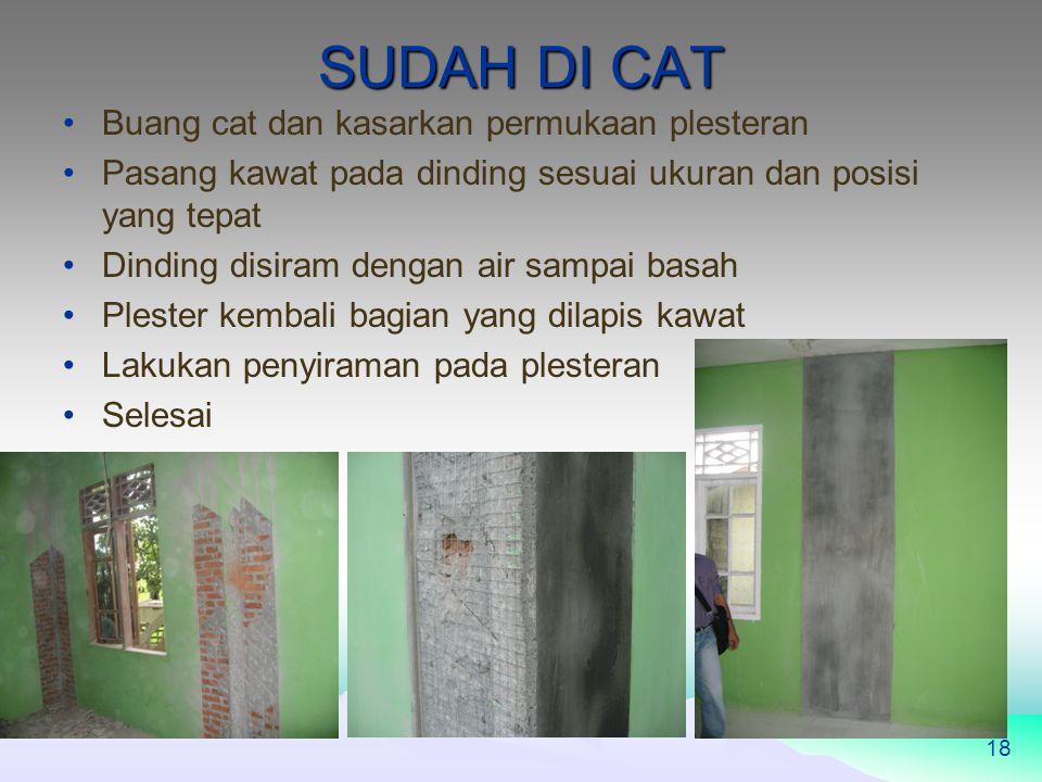 SUDAH DI CAT Buang cat dan kasarkan permukaan plesteran Pasang kawat pada dinding sesuai ukuran dan posisi yang tepat Dinding disiram dengan air sampai basah Plester kembali bagian yang dilapis kawat Lakukan penyiraman pada plesteran Selesai 18
