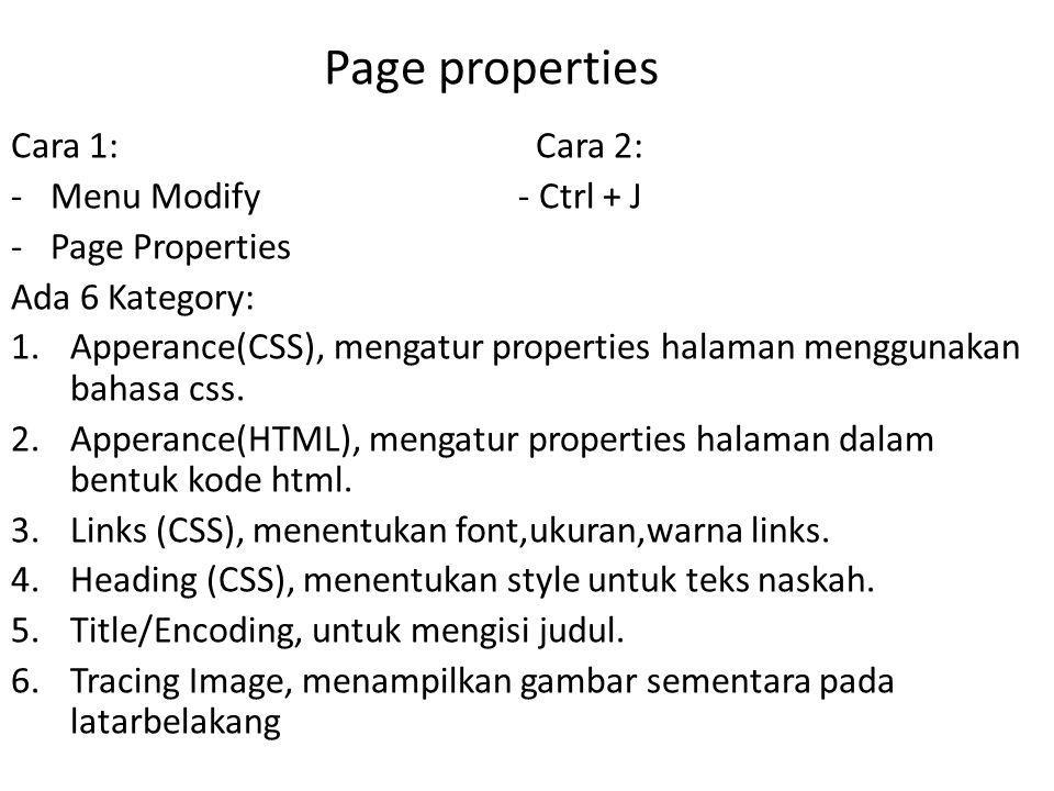Page properties Cara 1: Cara 2: -Menu Modify - Ctrl + J -Page Properties Ada 6 Kategory: 1.Apperance(CSS), mengatur properties halaman menggunakan bahasa css.