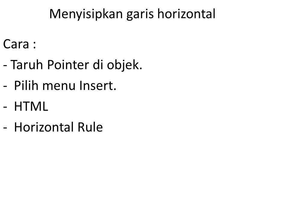 Menyisipkan garis horizontal Cara : - Taruh Pointer di objek.