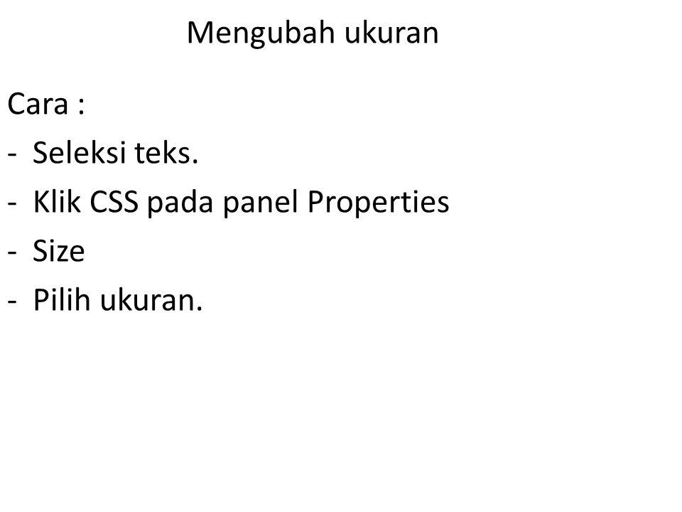 Mengubah ukuran Cara : -Seleksi teks. -Klik CSS pada panel Properties -Size -Pilih ukuran.