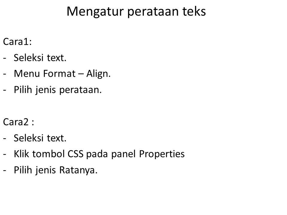 Mengatur perataan teks Cara1: -Seleksi text.-Menu Format – Align.