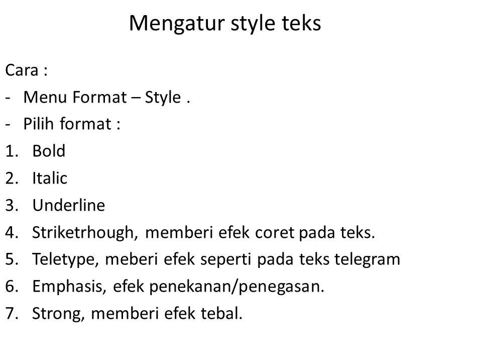Mengatur style teks Cara : -Menu Format – Style.