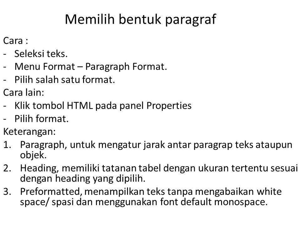 Memilih bentuk paragraf Cara : -Seleksi teks.-Menu Format – Paragraph Format.