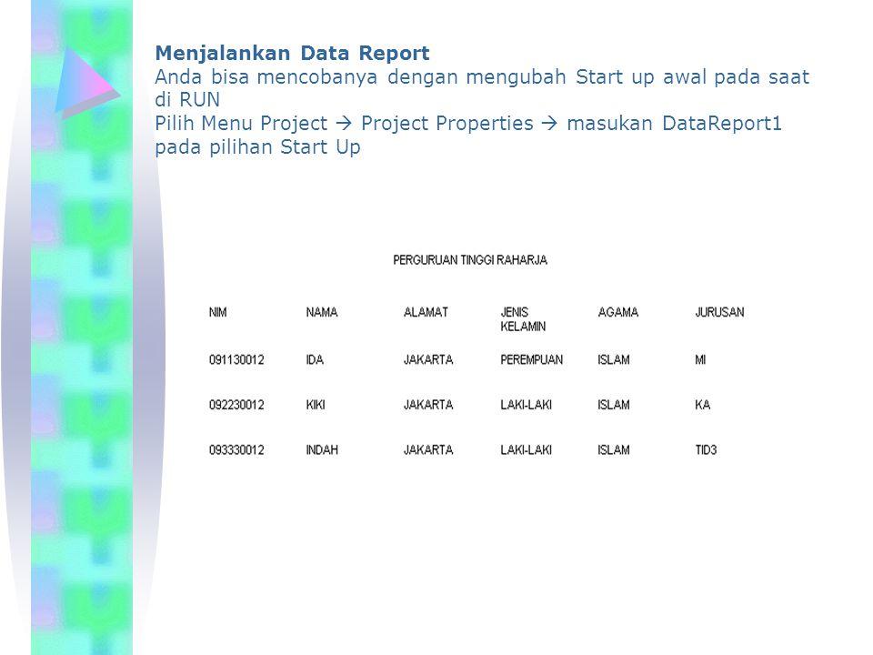 Menjalankan Data Report Anda bisa mencobanya dengan mengubah Start up awal pada saat di RUN Pilih Menu Project  Project Properties  masukan DataRepo