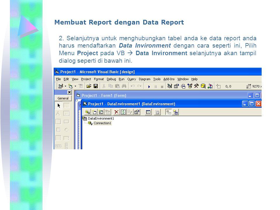 Membuat Report dengan Data Report 2. Selanjutnya untuk menghubungkan tabel anda ke data report anda harus mendaftarkan Data Invironment dengan cara se