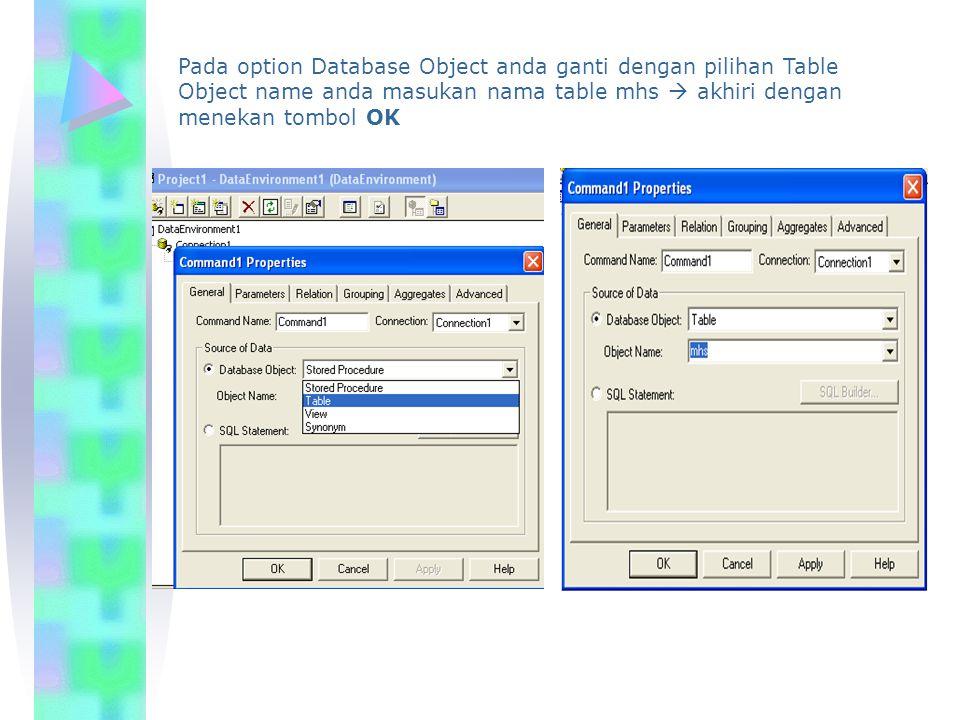 Pada option Database Object anda ganti dengan pilihan Table Object name anda masukan nama table mhs  akhiri dengan menekan tombol OK