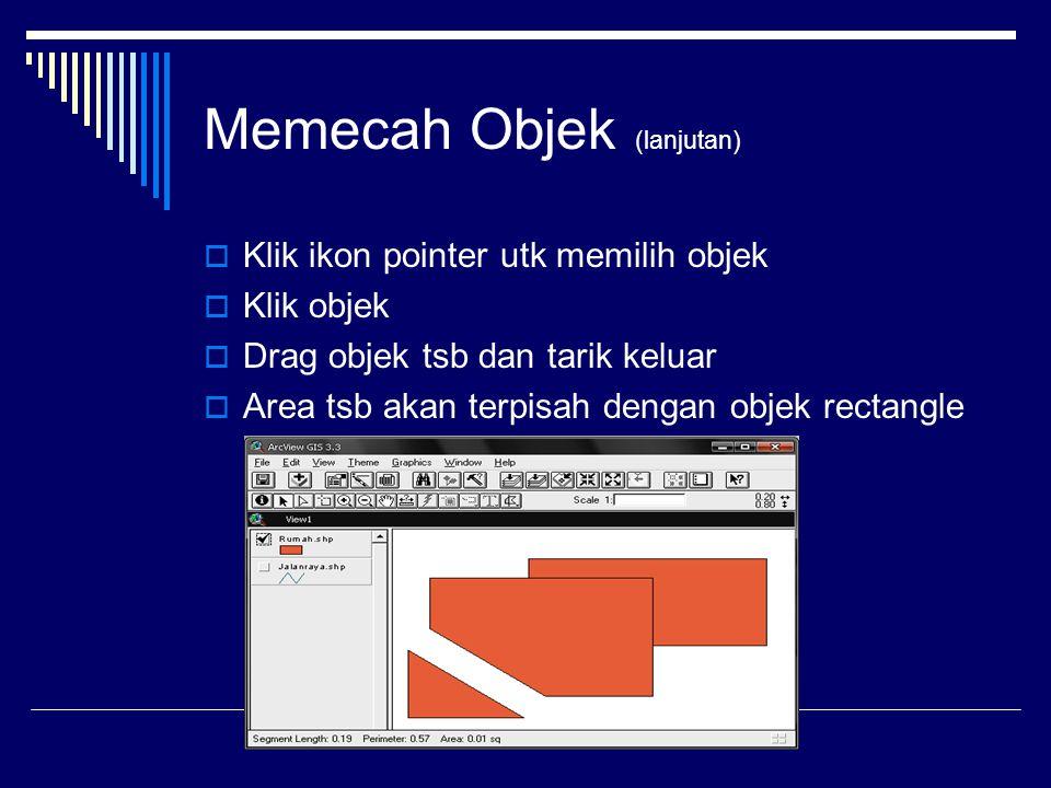 Memecah Objek (lanjutan)  Klik ikon pointer utk memilih objek  Klik objek  Drag objek tsb dan tarik keluar  Area tsb akan terpisah dengan objek rectangle