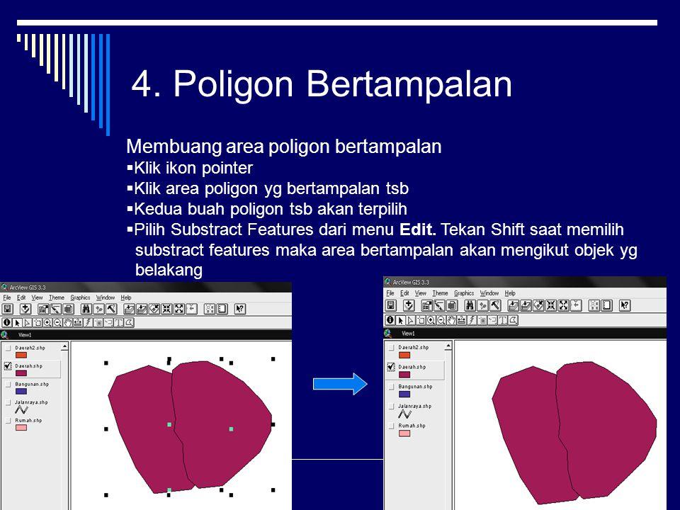 4. Poligon Bertampalan Membuang area poligon bertampalan  Klik ikon pointer  Klik area poligon yg bertampalan tsb  Kedua buah poligon tsb akan terp