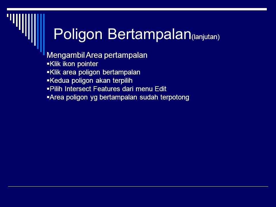 Poligon Bertampalan (lanjutan) Mengambil Area pertampalan  Klik ikon pointer  Klik area poligon bertampalan  Kedua poligon akan terpilih  Pilih Intersect Features dari menu Edit  Area poligon yg bertampalan sudah terpotong