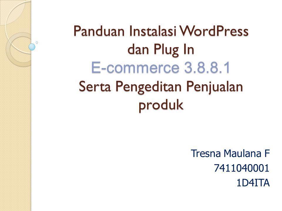 Panduan Instalasi WordPress dan Plug In E-commerce 3.8.8.1 Serta Pengeditan Penjualan produk Tresna Maulana F 7411040001 1D4ITA