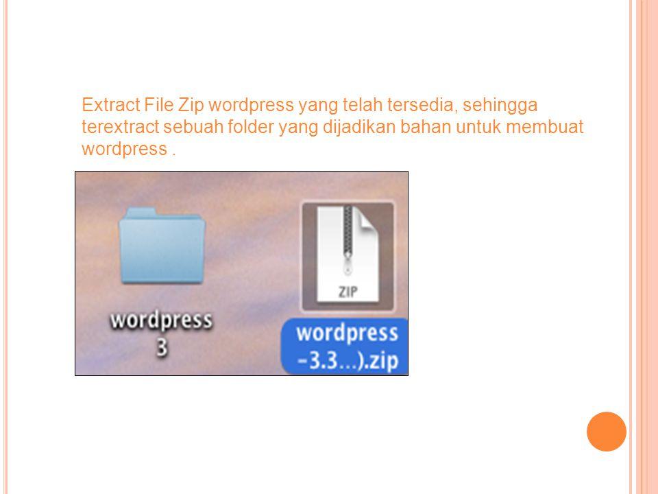 Extract File Zip wordpress yang telah tersedia, sehingga terextract sebuah folder yang dijadikan bahan untuk membuat wordpress.