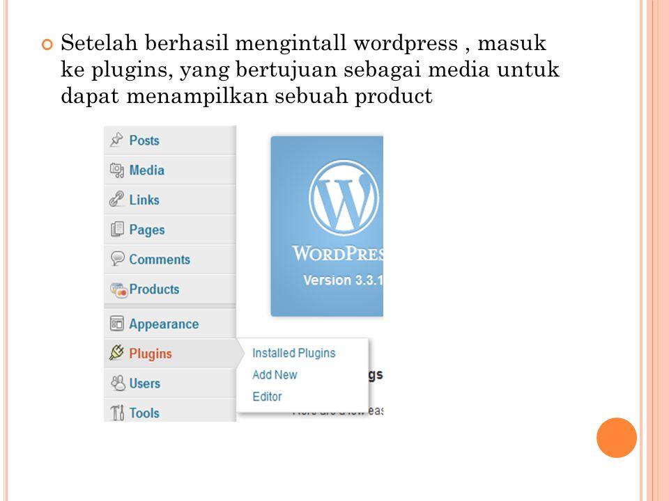 Setelah berhasil mengintall wordpress, masuk ke plugins, yang bertujuan sebagai media untuk dapat menampilkan sebuah product