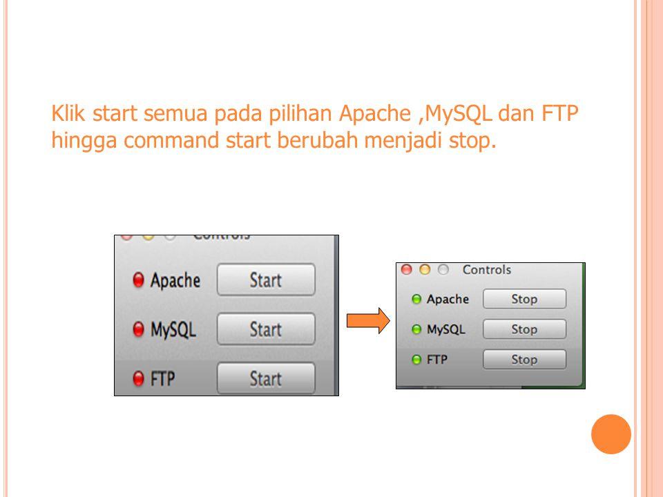 Klik start semua pada pilihan Apache,MySQL dan FTP hingga command start berubah menjadi stop.