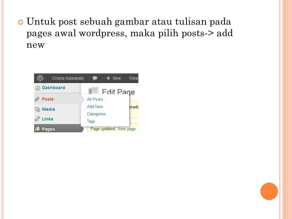 Untuk post sebuah gambar atau tulisan pada pages awal wordpress, maka pilih posts-> add new