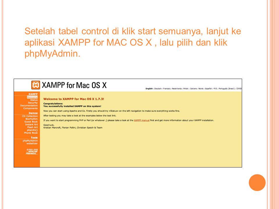 Setelah tabel control di klik start semuanya, lanjut ke aplikasi XAMPP for MAC OS X, lalu pilih dan klik phpMyAdmin.