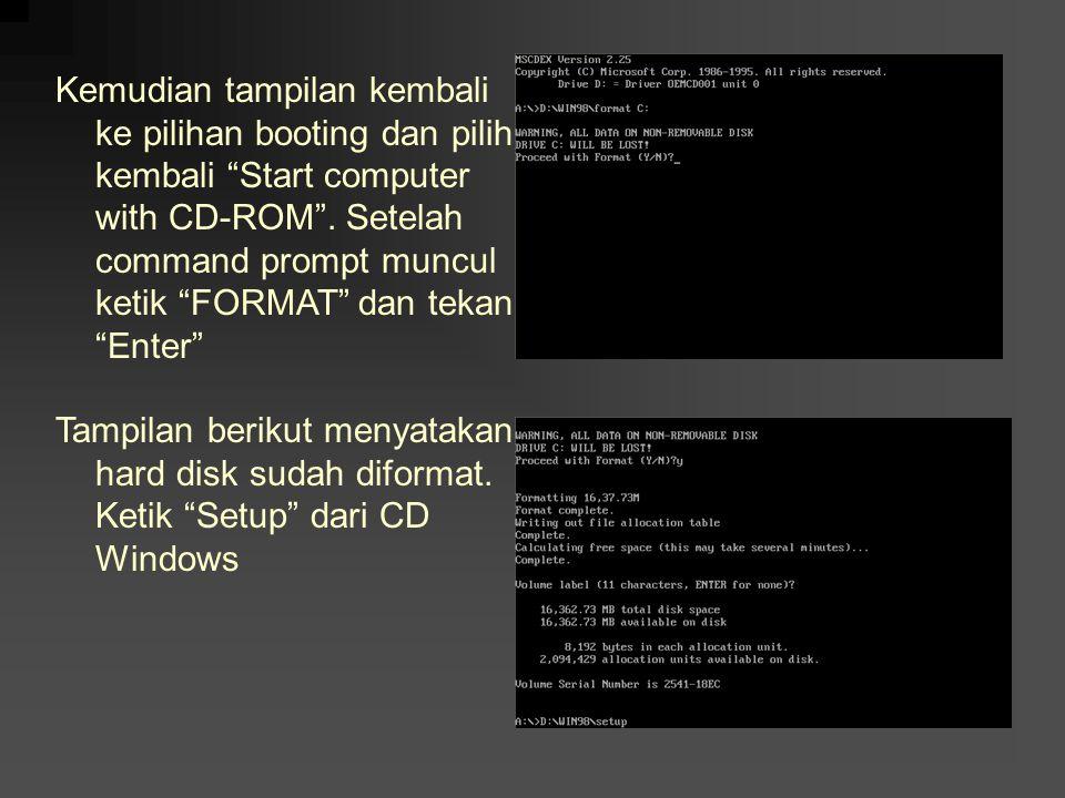 """Kemudian tampilan kembali ke pilihan booting dan pilih kembali """"Start computer with CD-ROM"""". Setelah command prompt muncul ketik """"FORMAT"""" dan tekan """"E"""