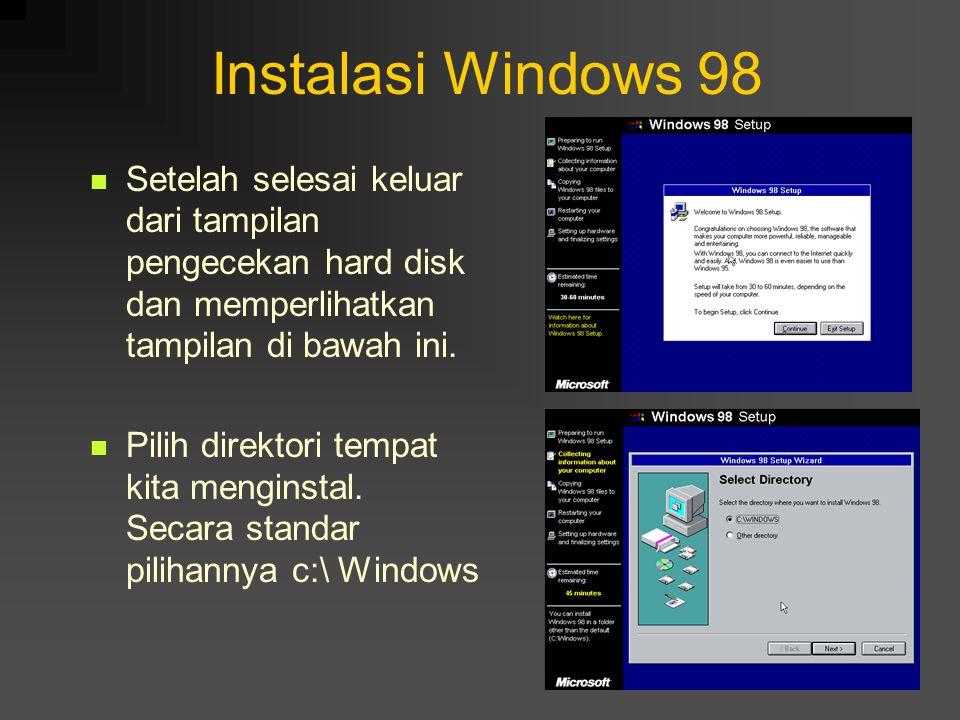 Instalasi Windows 98 Setelah selesai keluar dari tampilan pengecekan hard disk dan memperlihatkan tampilan di bawah ini. Pilih direktori tempat kita m