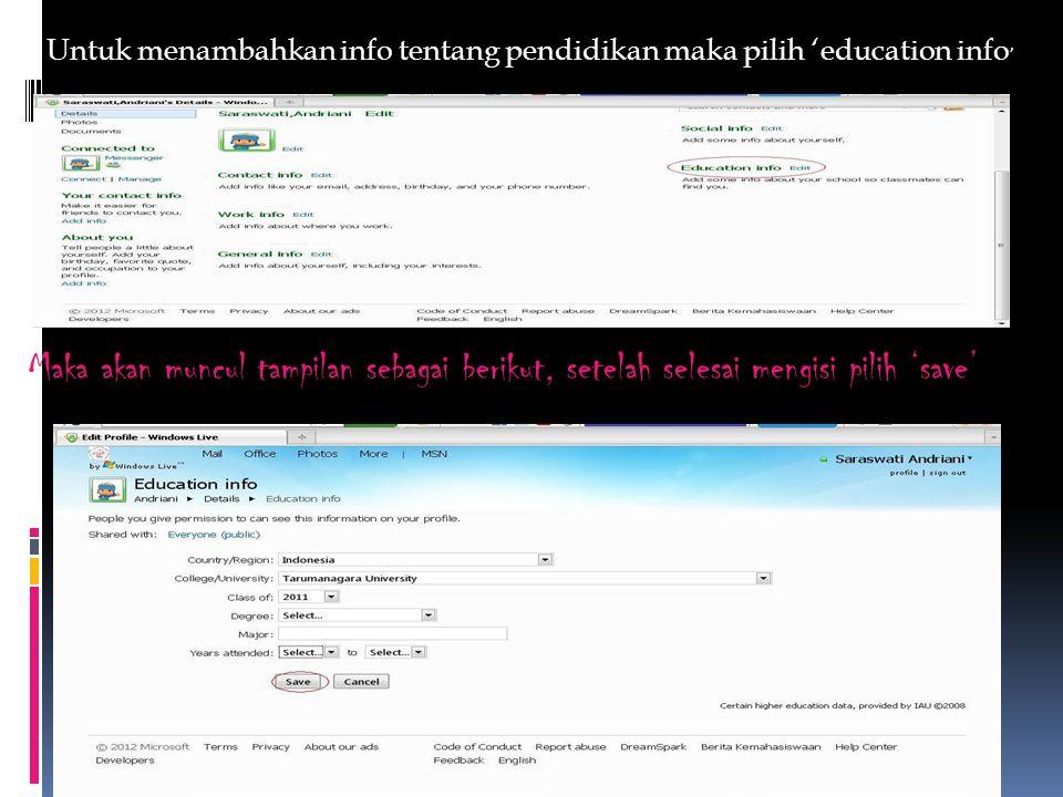 Untuk menambahkan info tentang pendidikan maka pilih 'education info ' Maka akan muncul tampilan sebagai berikut, setelah selesai mengisi pilih 'save'