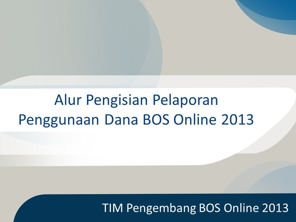 Alur Pengisian Pelaporan Penggunaan Dana BOS Online 2013 TIM Pengembang BOS Online 2013