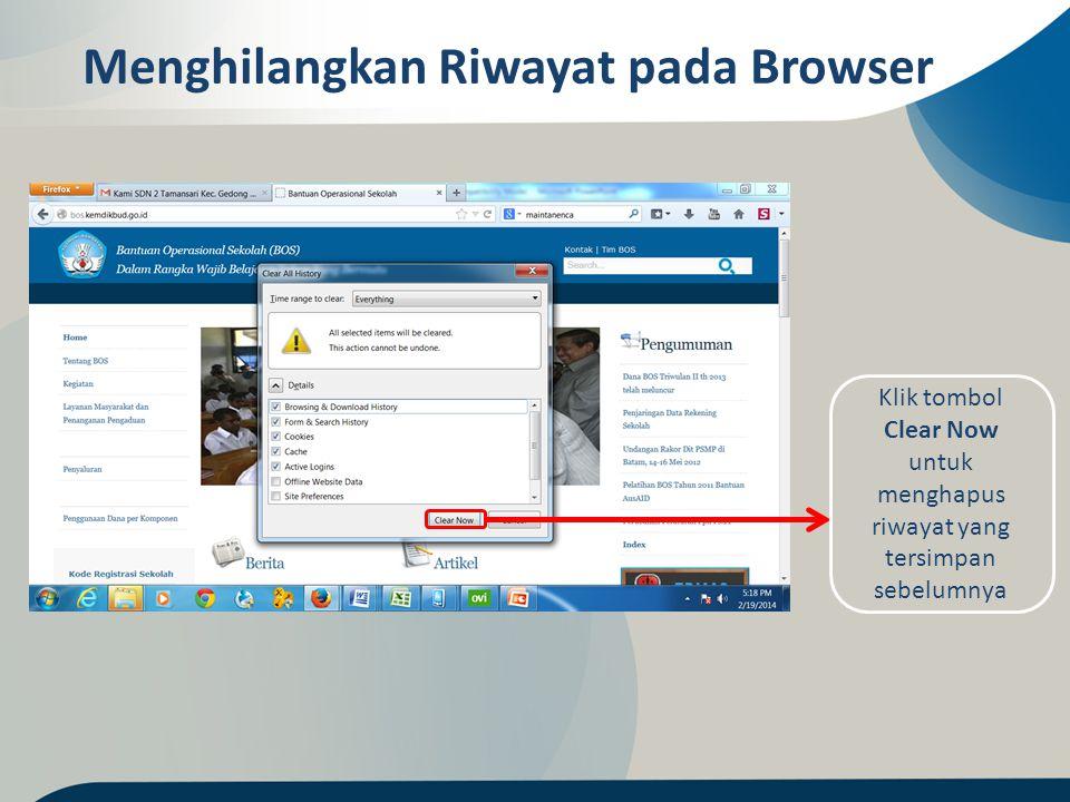 Klik tombol Clear Now untuk menghapus riwayat yang tersimpan sebelumnya Menghilangkan Riwayat pada Browser