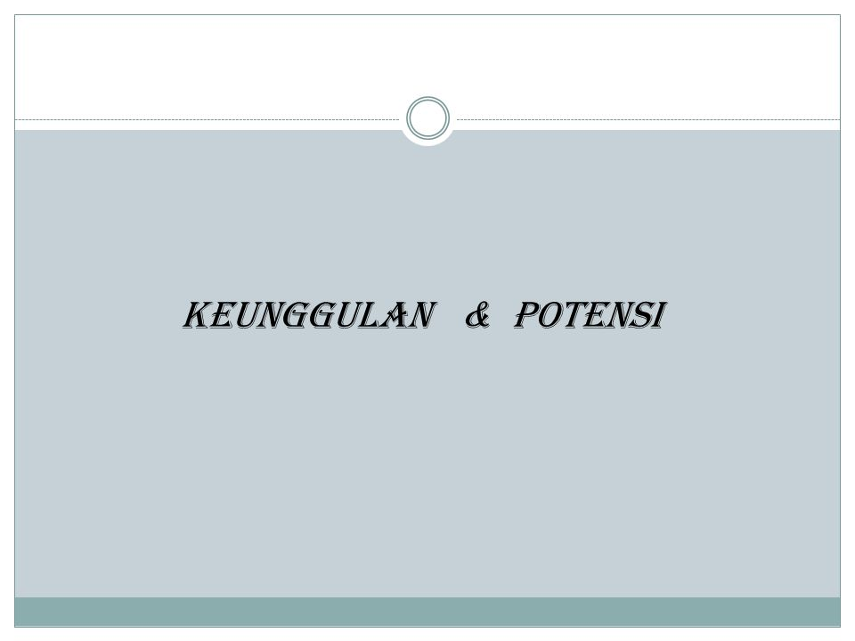 KEUNGGULAN & POTENSI