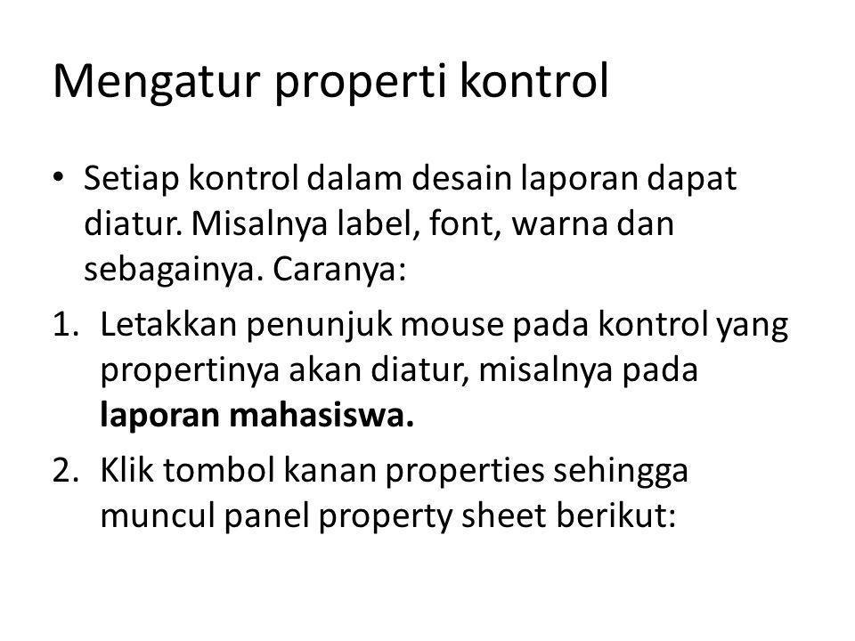Mengatur properti kontrol Setiap kontrol dalam desain laporan dapat diatur. Misalnya label, font, warna dan sebagainya. Caranya: 1.Letakkan penunjuk m