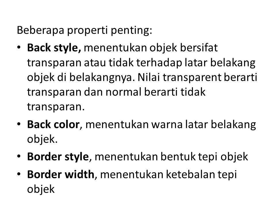Beberapa properti penting: Back style, menentukan objek bersifat transparan atau tidak terhadap latar belakang objek di belakangnya. Nilai transparent
