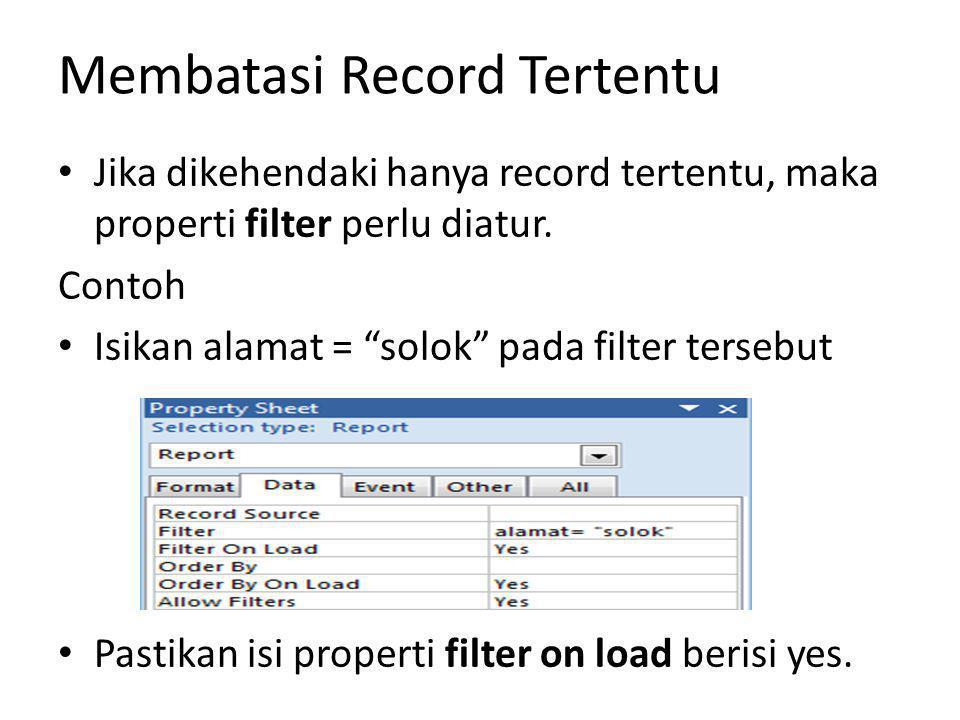 "Membatasi Record Tertentu Jika dikehendaki hanya record tertentu, maka properti filter perlu diatur. Contoh Isikan alamat = ""solok"" pada filter terseb"