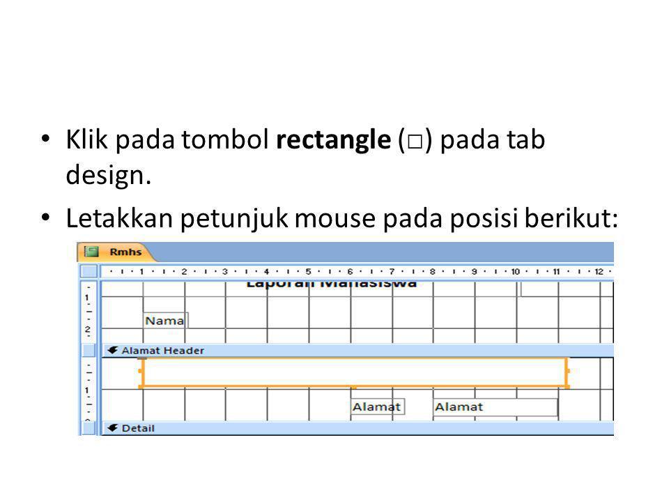 Klik pada tombol rectangle (□) pada tab design. Letakkan petunjuk mouse pada posisi berikut: