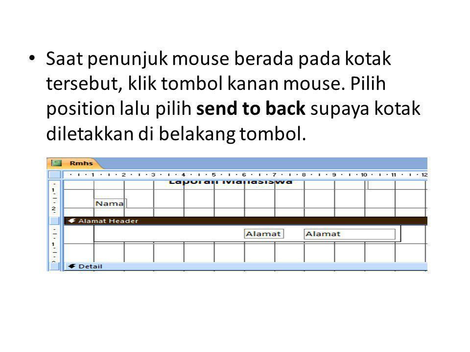 Saat penunjuk mouse berada pada kotak tersebut, klik tombol kanan mouse. Pilih position lalu pilih send to back supaya kotak diletakkan di belakang to