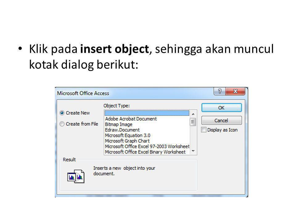 Klik pada insert object, sehingga akan muncul kotak dialog berikut:
