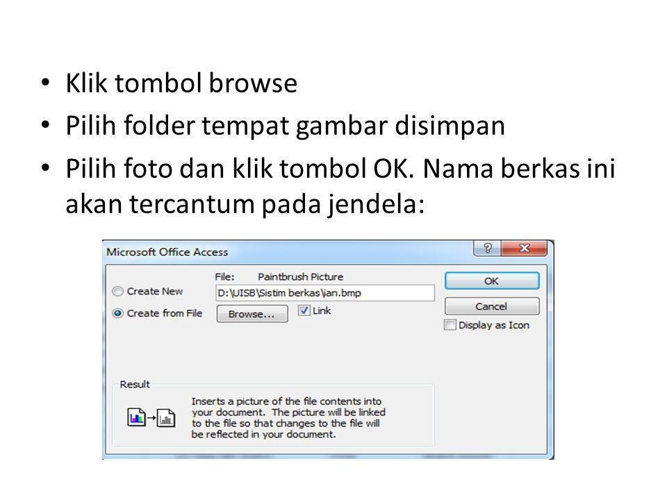 Klik tombol browse Pilih folder tempat gambar disimpan Pilih foto dan klik tombol OK. Nama berkas ini akan tercantum pada jendela: