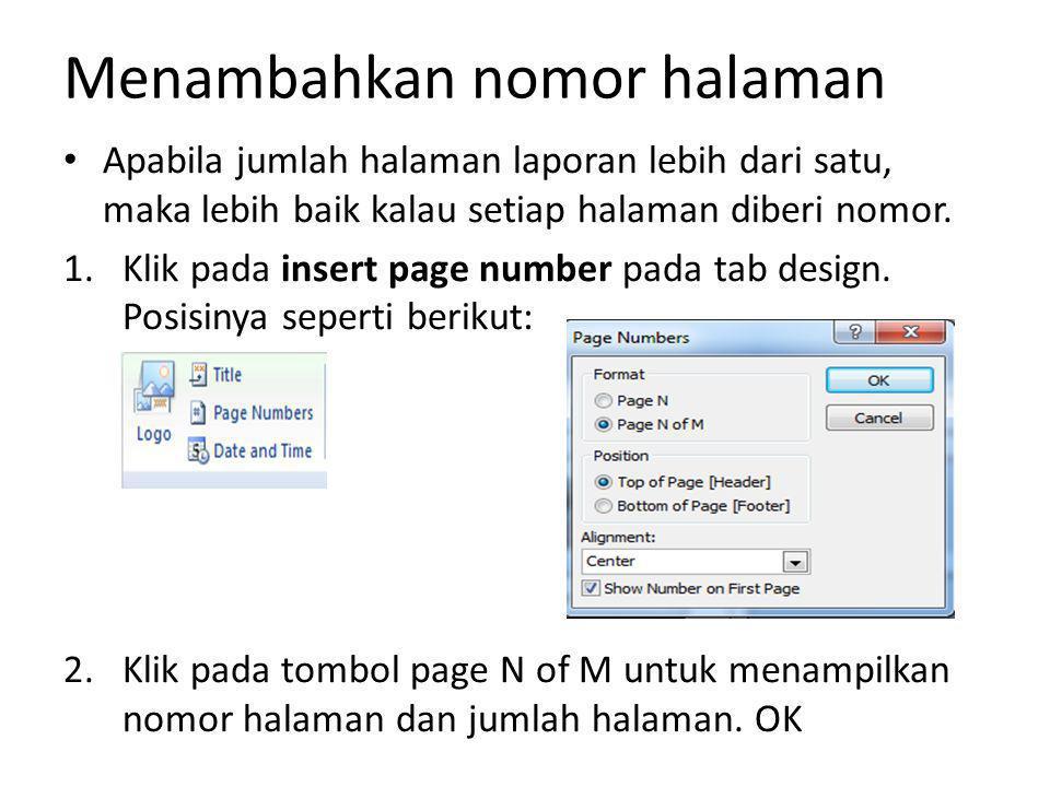 Menambahkan nomor halaman Apabila jumlah halaman laporan lebih dari satu, maka lebih baik kalau setiap halaman diberi nomor. 1.Klik pada insert page n